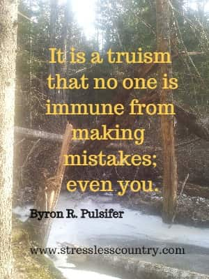 It is a truism that no one is immune from making mistakes; even you. Byron R. Pulsifer
