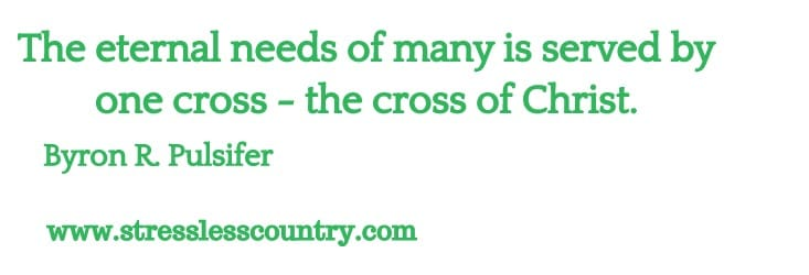 The eternal needs of many is served by one cross - the cross of Christ.